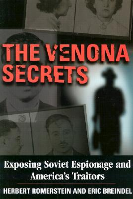 The Venona Secrets: Exposing Soviet Espionage and America's Traitors - Romerstein, Herb, and Breindel, Eric, and Breindel, Eric