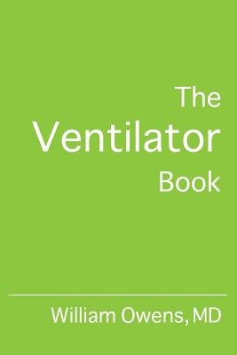 The Ventilator Book - Owens MD, William