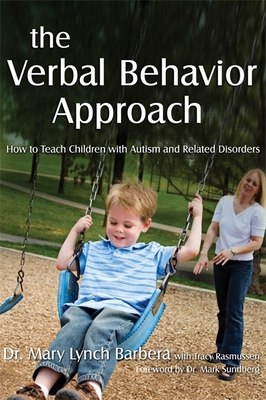 The Verbal Behavior Approach: How to Teach Children with Autism and Related Disorders - Barbera, Mary, and Rasmussen, Tracy, and Sundberg, Mark L (Foreword by)