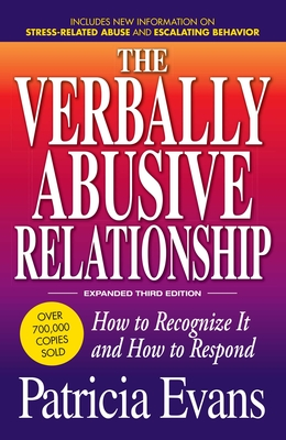 The Verbally Abusive Relationship, Expanded Third Edition: How to Recognize It and How to Respond - Evans, Patricia, MD, Faan, Faap