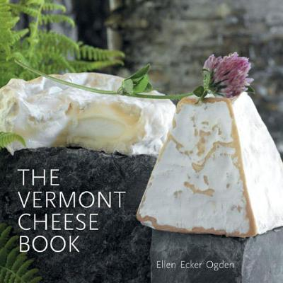 The Vermont Cheese Book - Ogden, Ellen Ecker