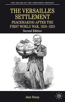 The Versailles Settlement: Peacemaking After the First World War, 1919-1923 - Sharp, Alan