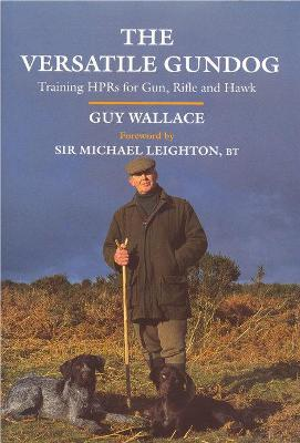 The Versatile Gundog: Training Hprs for Gun, Rifle and Hawk - Wallace, Guy, and Leighton, Michael, Sir (Foreword by)
