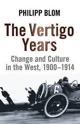 The Vertigo Years: Change and Culture in the West 1900-1914 - Blom, Philipp