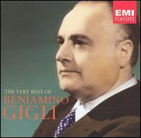 The Very Best of Beniamino Gigli - Beniamino Gigli (tenor); Gino Bechi (baritone); Gino Conti (bass); Giulietta Simionato (mezzo-soprano);...