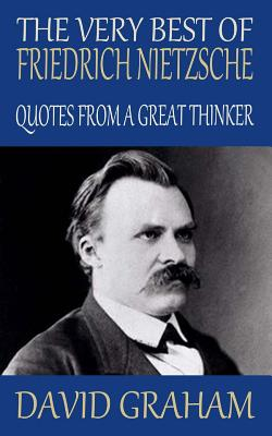 The Very Best of Friedrich Nietzsche: Quotes from a Great Thinker - Graham, David, MD, MPH