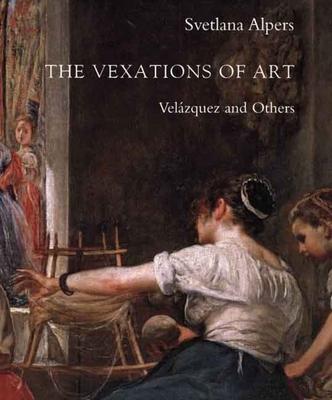 The Vexations of Art: Velazquez and Others - Alpers, Svetlana, Professor