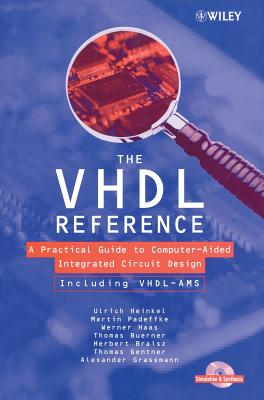 The VHDL Reference: A Practical Guide to Computer-Aided Integrated Circuit Design Including Vhdl-Ams - Heinkel, Ulrich, and Padeffke, Martin, and Haas, Werner