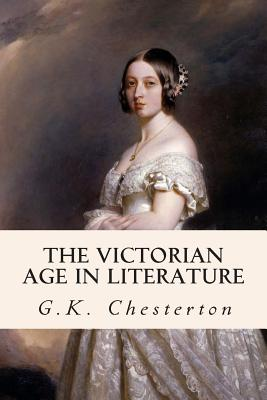 The Victorian Age in Literature - Chesterton, G K