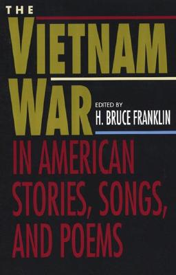 The Vietnam War in American Stories, Songs, and Poems - Franklin, H Bruce