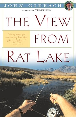 The View from Rat Lake - Gierach, John
