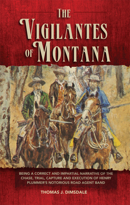 The Vigilantes of Montana: Being a Correct..Narrative Of...Henry Plummer's Notorious Road Agent - Dimsdale, Thomas J, and Degolyer, E L (Introduction by)