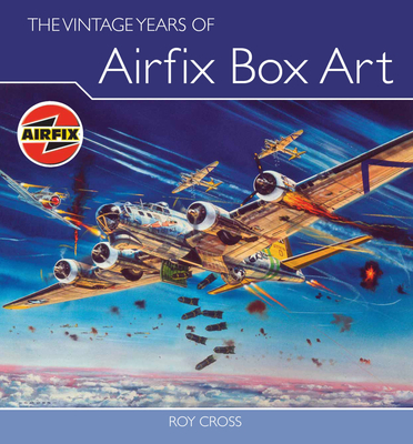 The Vintage Years of Airfix Box Art - Cross, Roy