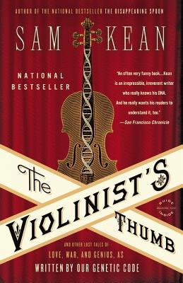 The Violinist's Thumb: And Other Lost Tales of Love, War, and Genius, as Written by Our Genetic Code - Kean, Sam