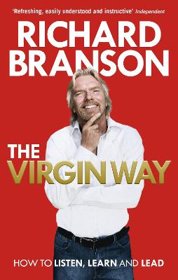 The Virgin Way: How to Listen, Learn, Laugh and Lead - Branson, Richard, Sir