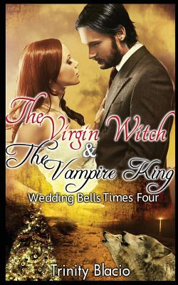 The Virgin Witch and the Vampire King: Book One: Weddings Bells Times Four - Blacio, Trinity