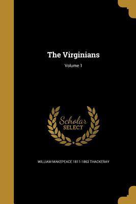 The Virginians; Volume 1 - Thackeray, William Makepeace 1811-1863