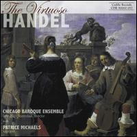 The Virtuoso Handel - Chicago Baroque Ensemble; Patrice Michaels (soprano); John Mark Rozendaal (conductor)
