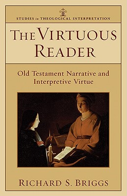 The Virtuous Reader: Old Testament Narrative and Interpretive Virtue - Briggs, Richard S