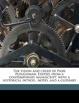 The Vision and Creed of Piers Ploughman. Edited, from a Contemporary Manuscript, with a Historical Introd., Notes, and a Glossary - Langland, William, Professor, and Wright, Thomas