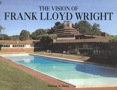 The Vision of Frank Lloyd Wright - Heinz, Thomas A