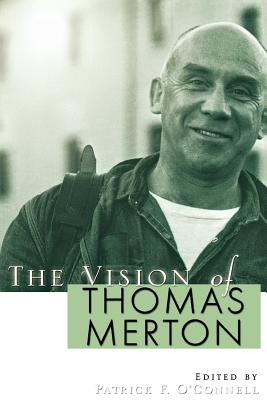 The Vision of Thomas Merton - O'Connell, Patrick F (Editor), and Hart, Patrick (Foreword by)
