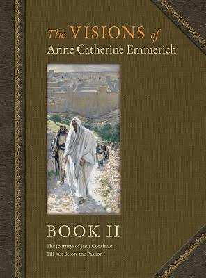 The Visions of Anne Catherine Emmerich (Deluxe Edition): Book II - Emmerich, Anne Catherine, and Wetmore, James Richard (Editor)