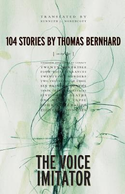 The Voice Imitator - Bernhard, Thomas, Professor, and Bernhard, T, and Northcott, Kenneth J (Translated by)