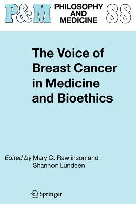 The Voice of Breast Cancer in Medicine and Bioethics - Rawlinson, Mary C. (Editor), and Lundeen, Shannon (Editor)