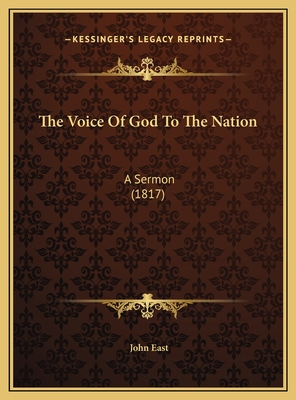 The Voice of God to the Nation: A Sermon (1817) - East, John