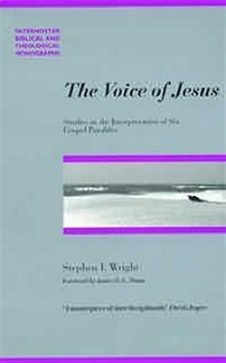 The Voice of Jesus: Studies in the Interpretation of Six Gospel Parables - Wright, Stephen