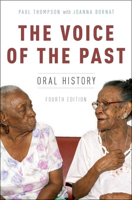 The Voice of the Past: Oral History - Thompson, Paul, and Bornat, Joanna