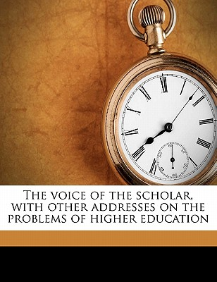 The Voice of the Scholar, with Other Addresses on the Problems of Higher Education - Jordan, David Starr