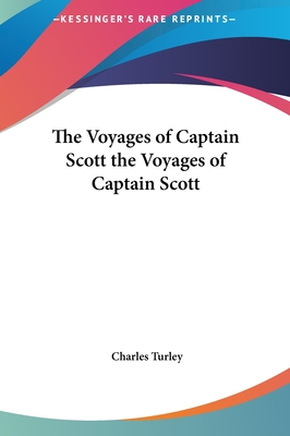 The Voyages of Captain Scott the Voyages of Captain Scott - Turley, Charles