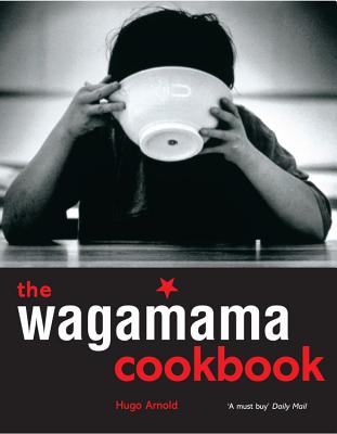 The Wagamama Cookbook - Arnold, Hugo