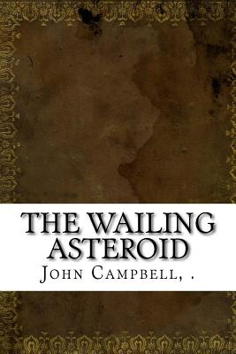 The Wailing Asteroid - Campbell, Jr John W