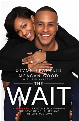 The Wait: A Powerful Practice for Finding the Love of Your Life and the Life You Love - Franklin, DeVon, and Good, Meagan, and Vandehey, Tim