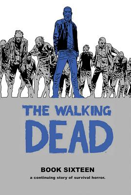 The Walking Dead Book 16 - Kirkman, Robert, and Adlard, Charlie, and Gaudiano, Stefano