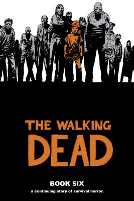 The Walking Dead, Book Six - Kirkman, Robert, and Grace, Sina (Editor), and Adlard, Charlie (Illustrator)