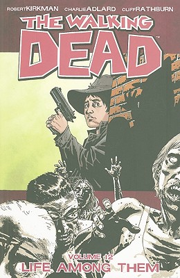 The Walking Dead: Life Among Them Volume 12 - Kirkman, Robert, and Adlard, Charlie (Artist)