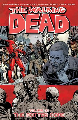 The Walking Dead Volume 31: The Rotten Core - Kirkman, Robert, and Adlard, Charlie, and Gaudiano, Stefano