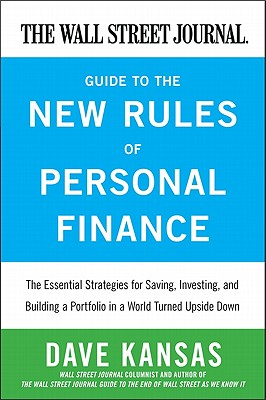 The Wall Street Journal Guide to the New Rules of Personal Finance: Essential Strategies for Saving, Investing, and Building a Portfolio in a World Turned Upside Down - Kansas, Dave