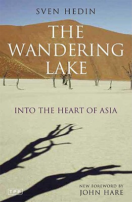 The Wandering Lake: Into the Heart of Asia - Hedin, Sven, and Hare, John (Foreword by)