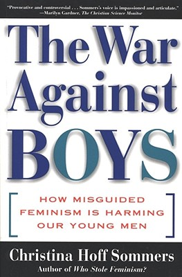 The War Against Boys: How Misguided Feminism Is Harming Our Young Men - Sommers, Christina Hoff