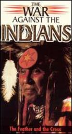 The War Against the Indians: The Feather and the Cross