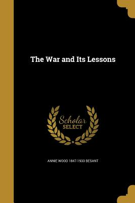 The War and Its Lessons - Besant, Annie Wood 1847-1933