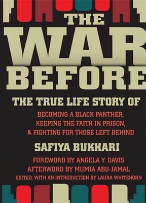 The War Before: The True Life Story of Becoming a Black Panther, Keeping the Faith in Prison & Fighting for Those Left Behind - Bukhari, Safiya, and Whitehorn, Laura (Editor), and Abu-Jamal, Mumia (Afterword by)