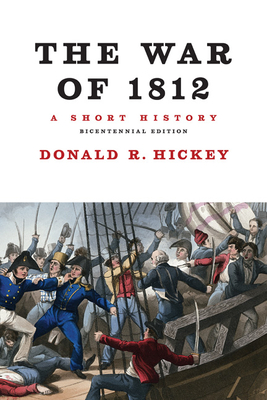 The War of 1812, A Short History - Hickey, Donald R.