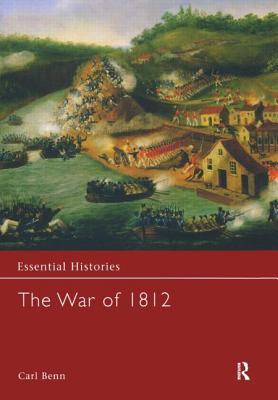The War of 1812 - Benn, Carl, PH.D.
