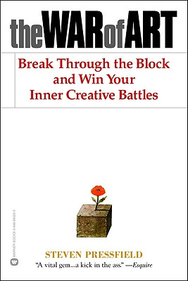 The War of Art: Break Through the Blocks and Win Your Inner Creative Battles - Pressfield, Steven, and McKee, Robert (Foreword by)